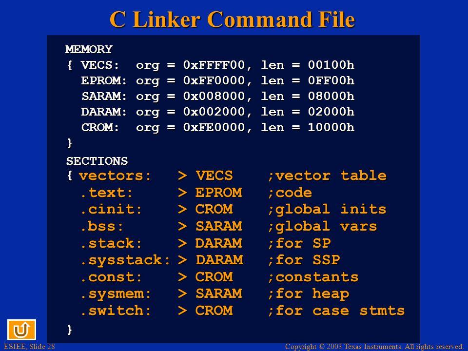 C Linker Command File vectors: > VECS ;vector table