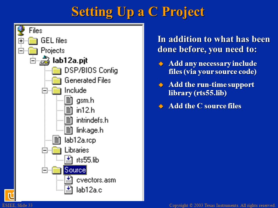 Setting Up a C Project In addition to what has been done before, you need to: Add any necessary include files (via your source code)