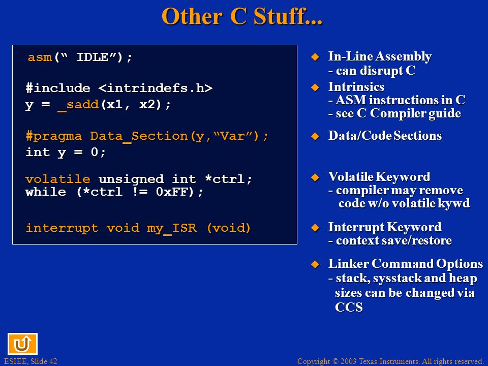 Other C Stuff... In-Line Assembly - can disrupt C asm( IDLE );