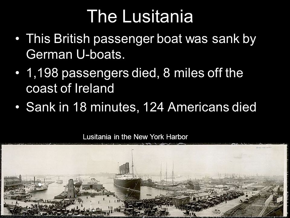 The Lusitania This British passenger boat was sank by German U-boats.