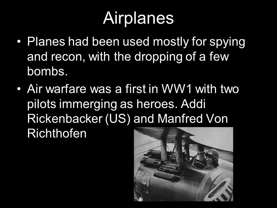 Airplanes Planes had been used mostly for spying and recon, with the dropping of a few bombs.