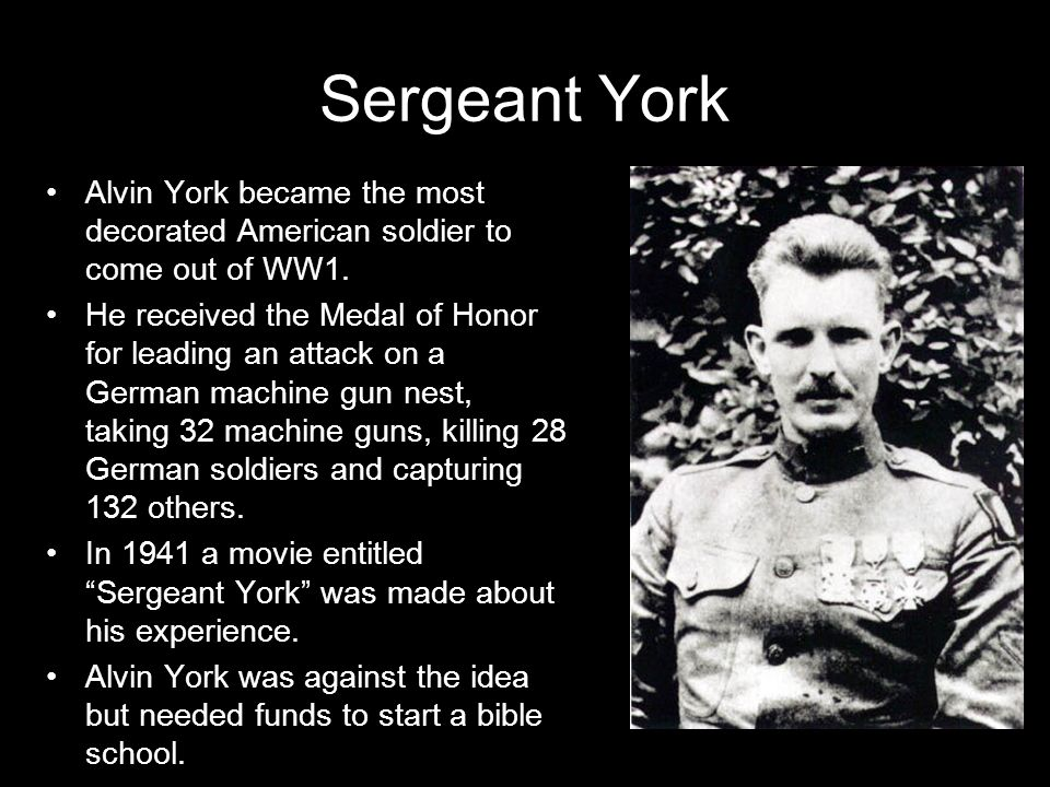 Sergeant York Alvin York became the most decorated American soldier to come out of WW1.