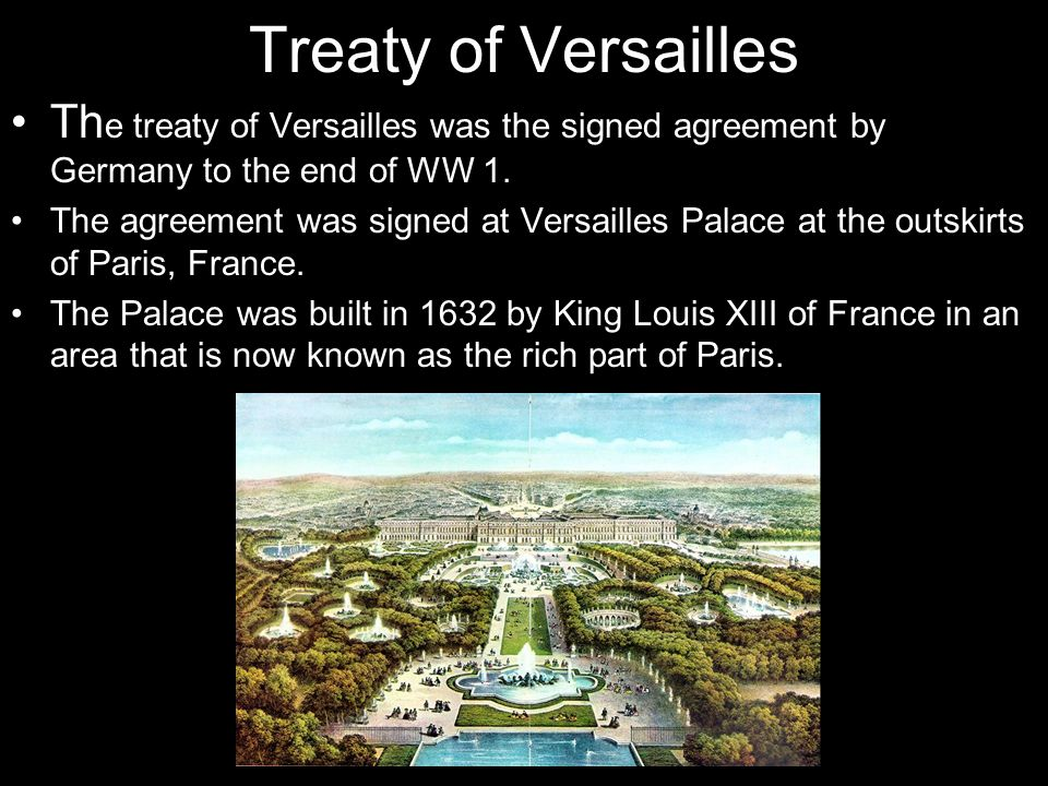 Treaty of Versailles The treaty of Versailles was the signed agreement by Germany to the end of WW 1.