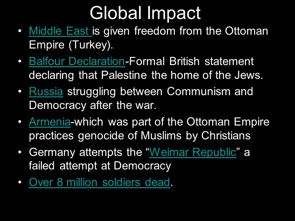Global ImpactMiddle East is given freedom from the Ottoman Empire (Turkey).