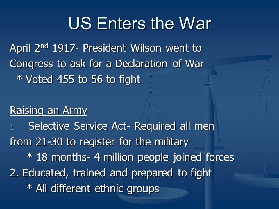 US Enters the War April 2nd 1917- President Wilson went to