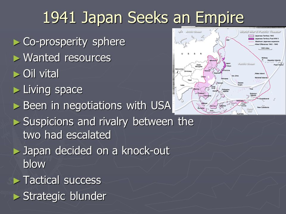 1941 Japan Seeks an Empire Co-prosperity sphere Wanted resources