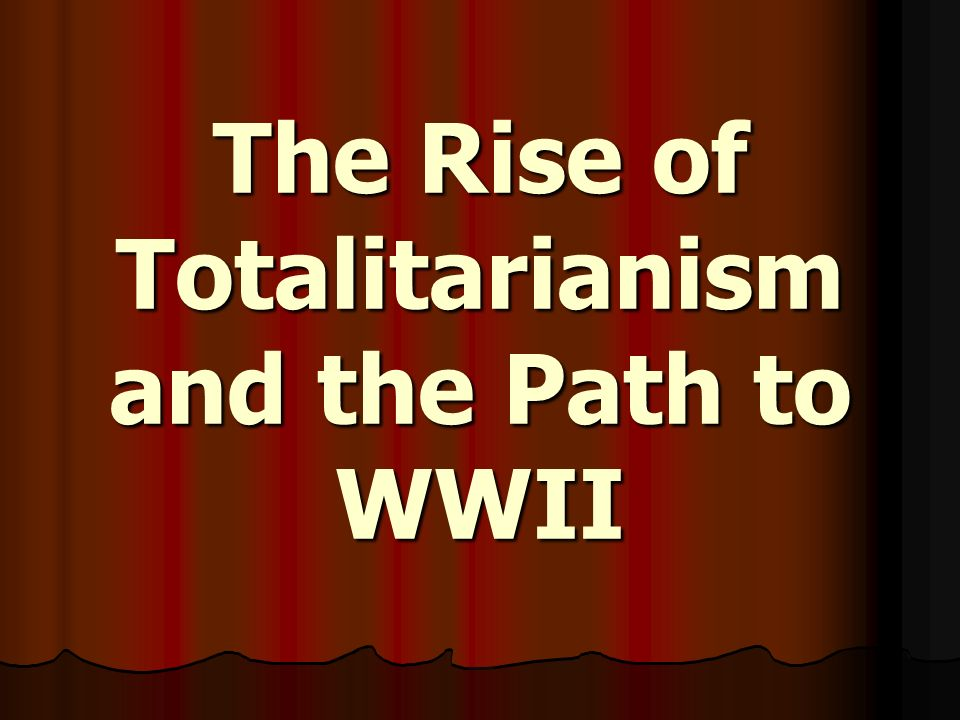 The Rise of Totalitarianism and the Path to WWII