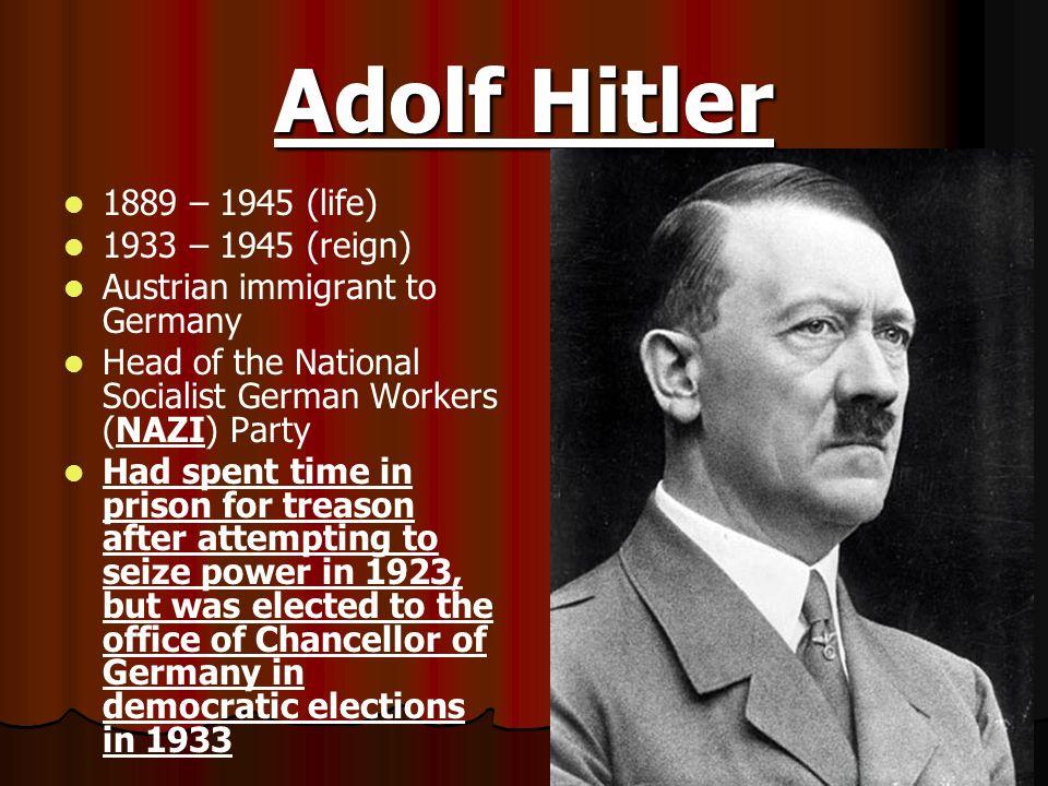 Adolf Hitler 1889 – 1945 (life) 1933 – 1945 (reign)