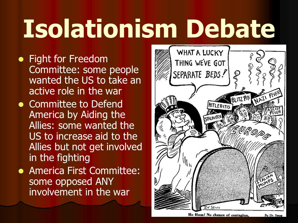 Isolationism Debate Fight for Freedom Committee: some people wanted the US to take an active role in the war.