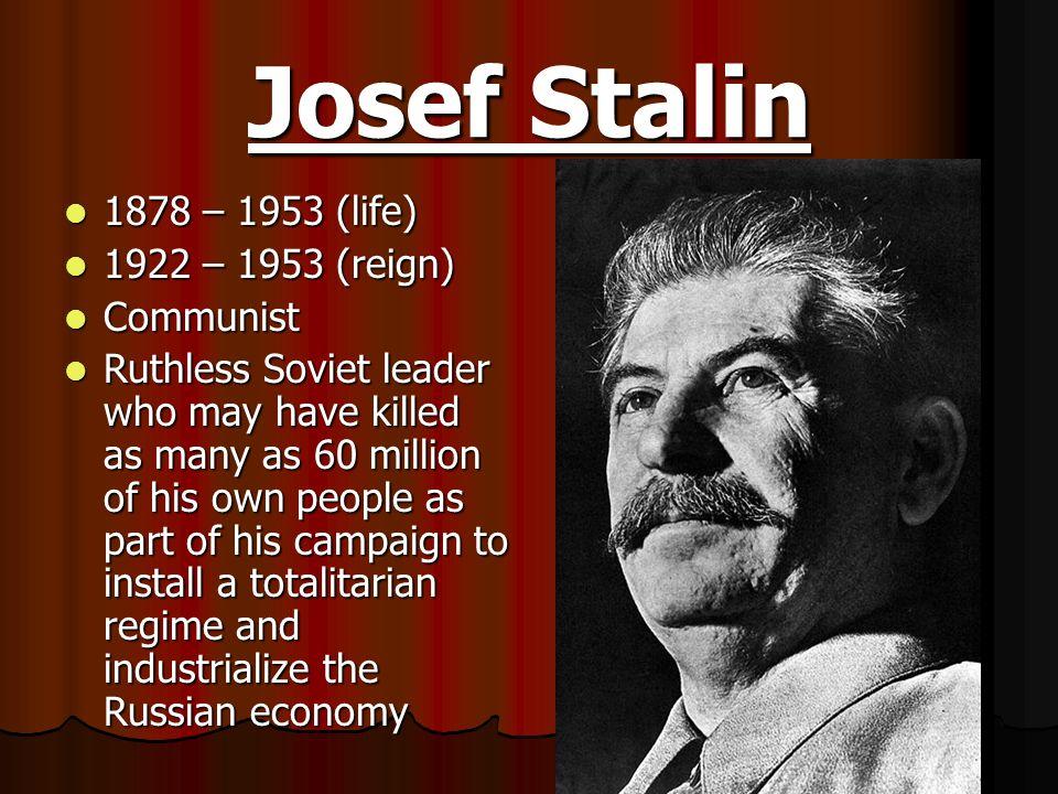 Josef Stalin 1878 – 1953 (life) 1922 – 1953 (reign) Communist