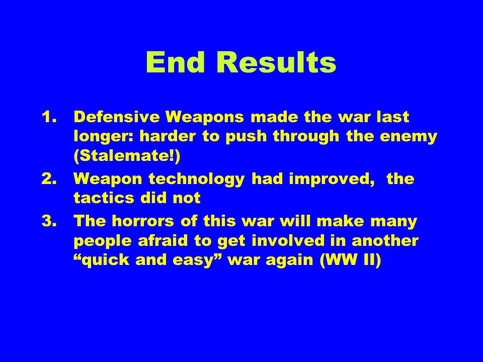 End Results Defensive Weapons made the war last longer: harder to push through the enemy (Stalemate!)