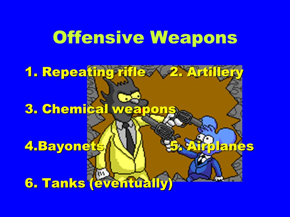Offensive Weapons 1. Repeating rifle 2. Artillery 3. Chemical weapons