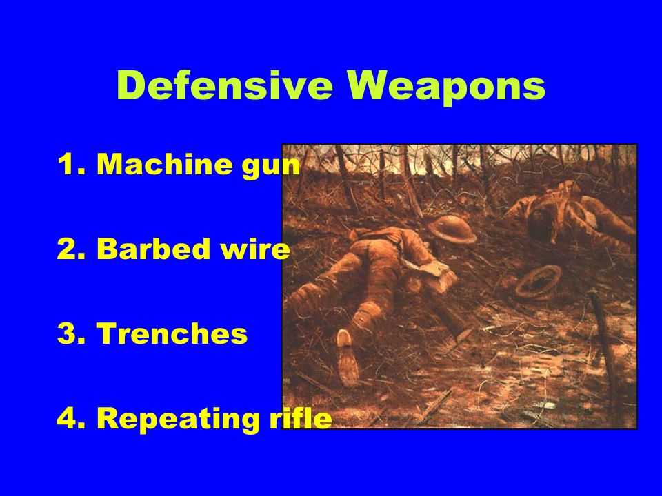 Defensive Weapons 1. Machine gun 2. Barbed wire 3. Trenches
