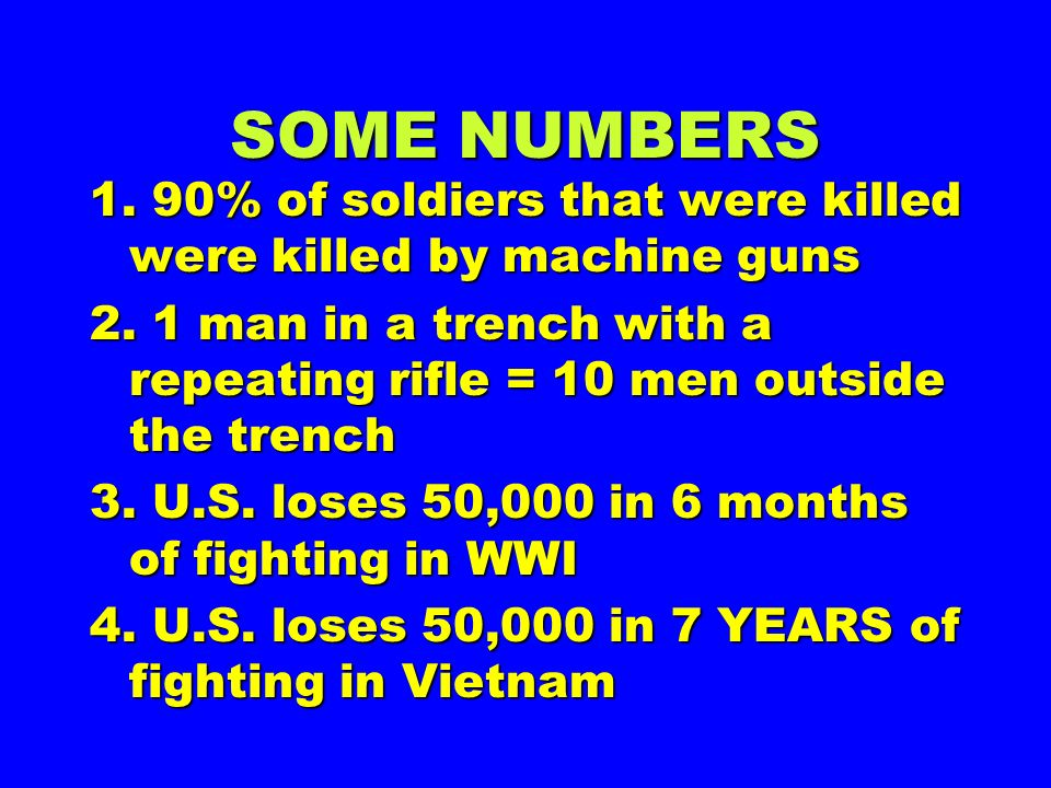 SOME NUMBERS 1. 90% of soldiers that were killed were killed by machine guns.