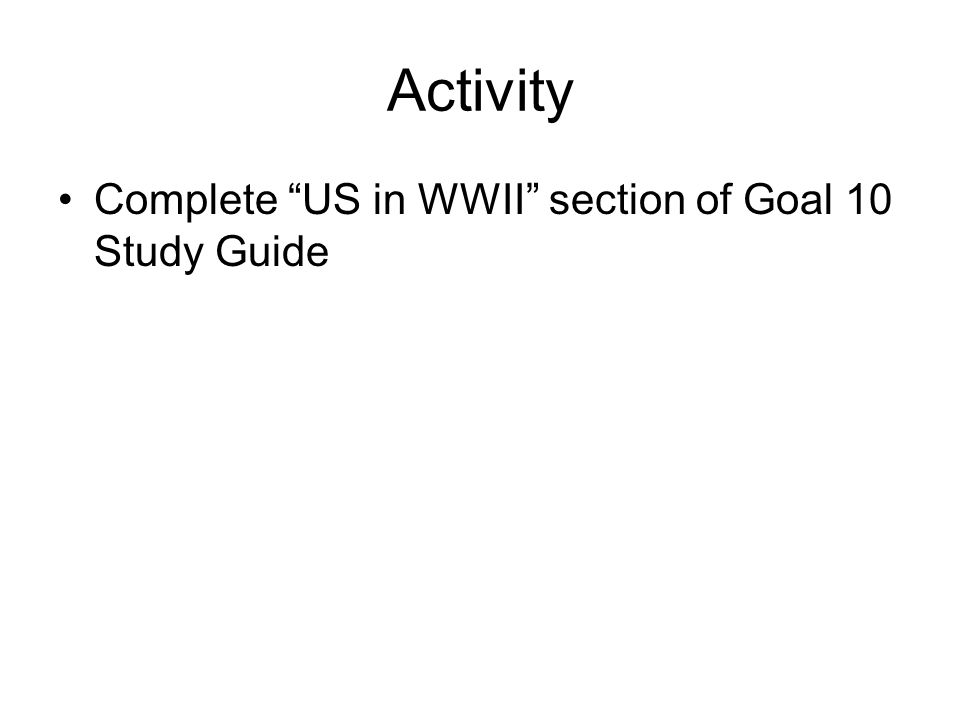 Activity Complete US in WWII section of Goal 10 Study Guide