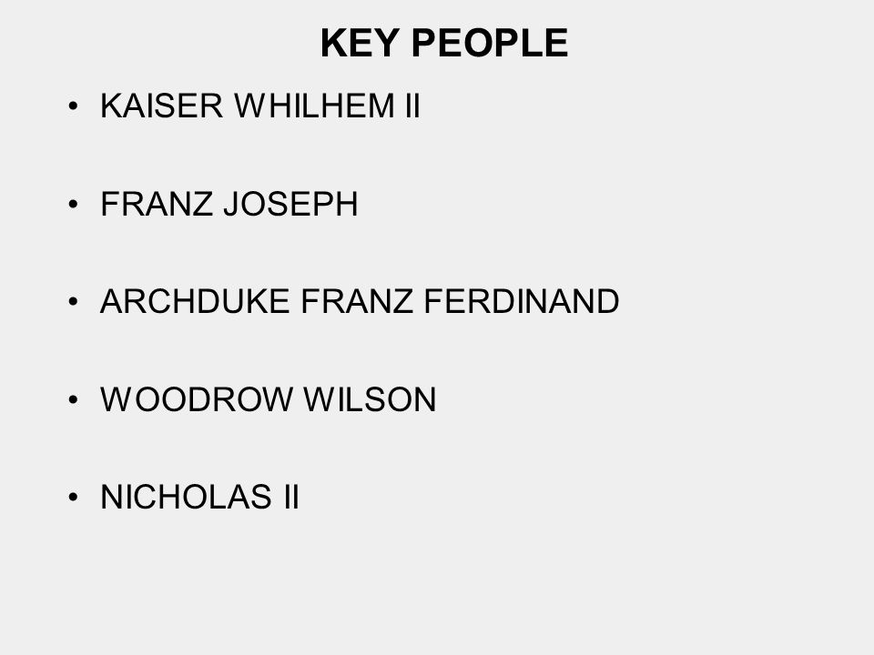 KEY PEOPLE KAISER WHILHEM II FRANZ JOSEPH ARCHDUKE FRANZ FERDINAND