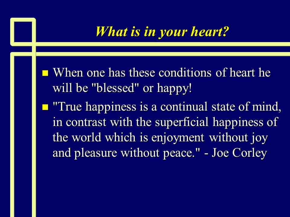 What is in your heart When one has these conditions of heart he will be blessed or happy!