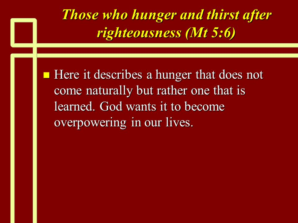 Those who hunger and thirst after righteousness (Mt 5:6)