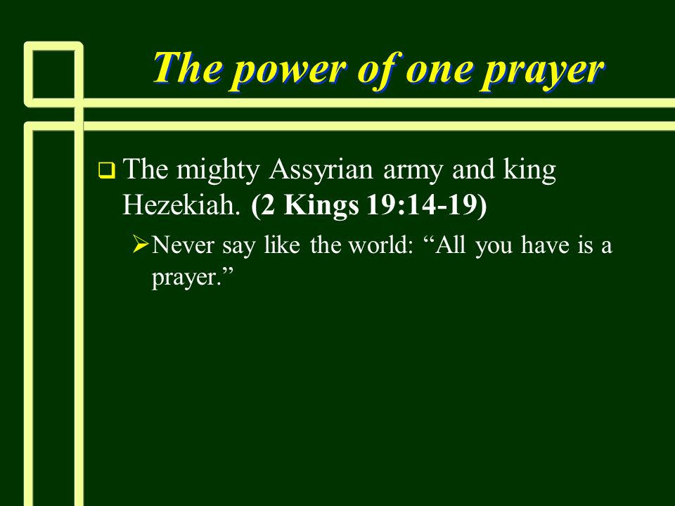 The power of one prayer The mighty Assyrian army and king Hezekiah.
