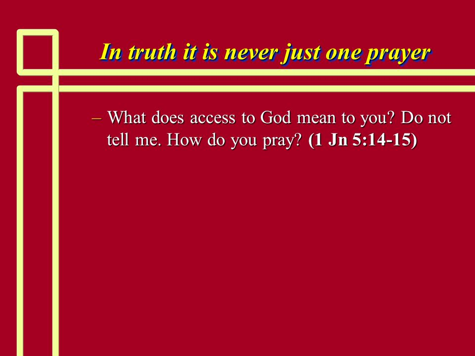 In truth it is never just one prayer