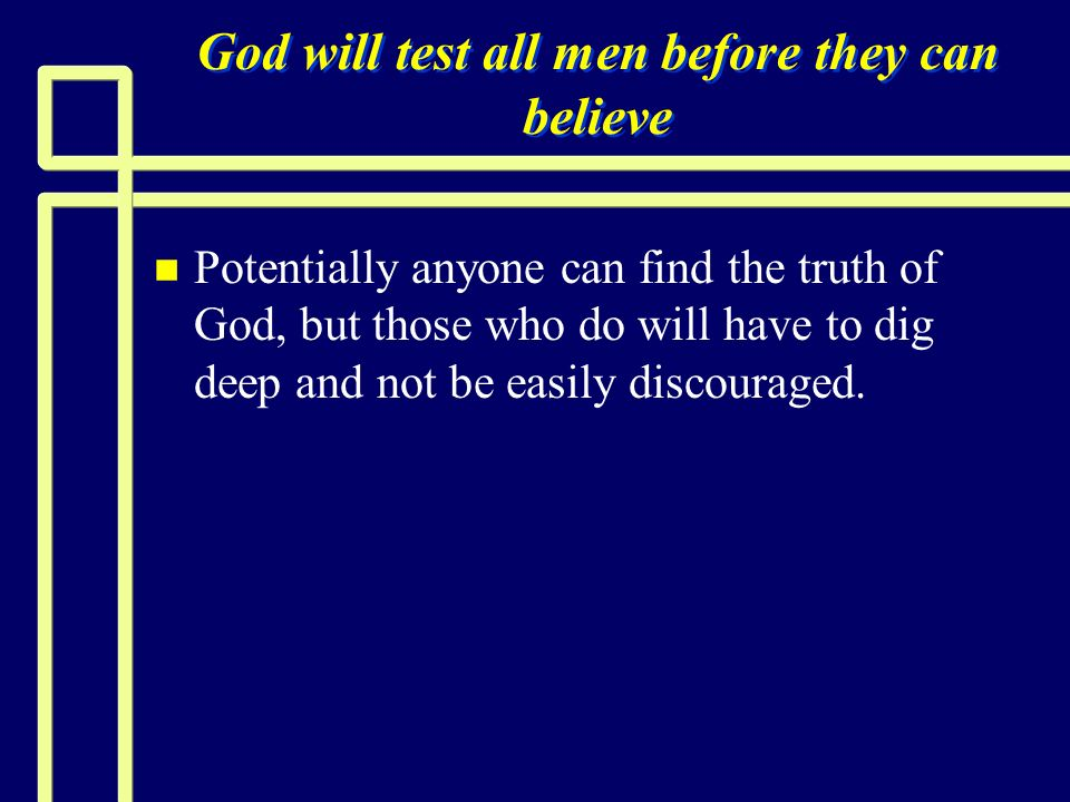 God will test all men before they can believe