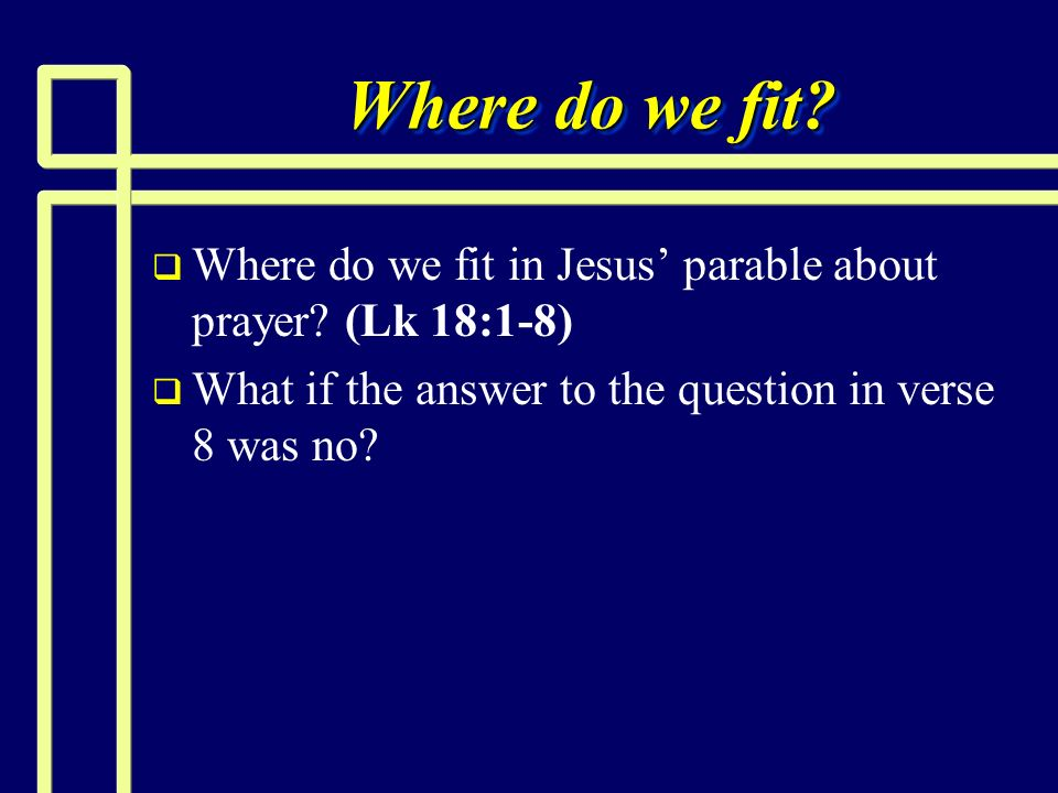 Where do we fit. Where do we fit in Jesus' parable about prayer.