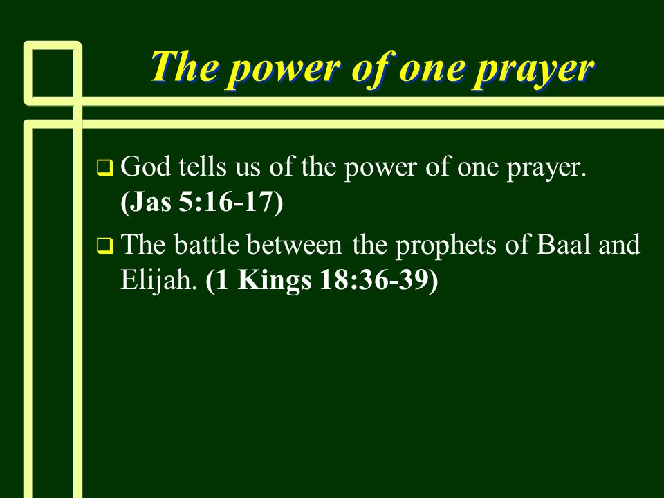 The power of one prayerGod tells us of the power of one prayer.