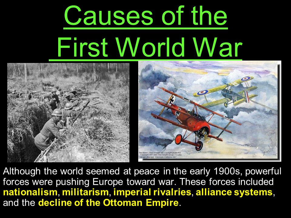 the causes if ww1 Militarism is a belief held by countries and leaders that puts military strength as the number one priority of the nation militarism means everyone within a country.