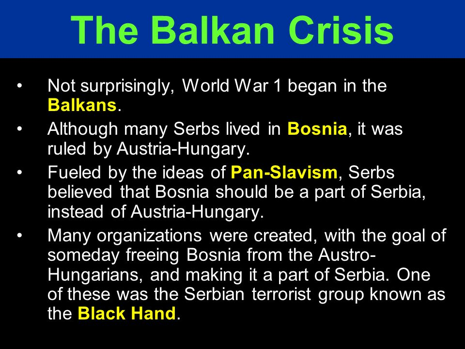 The Balkan Crisis Not surprisingly, World War 1 began in the Balkans.