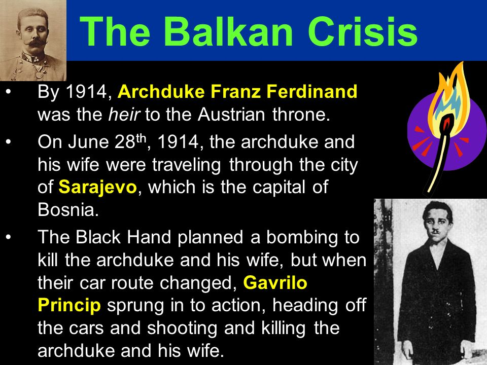 The Balkan Crisis By 1914, Archduke Franz Ferdinand was the heir to the Austrian throne.