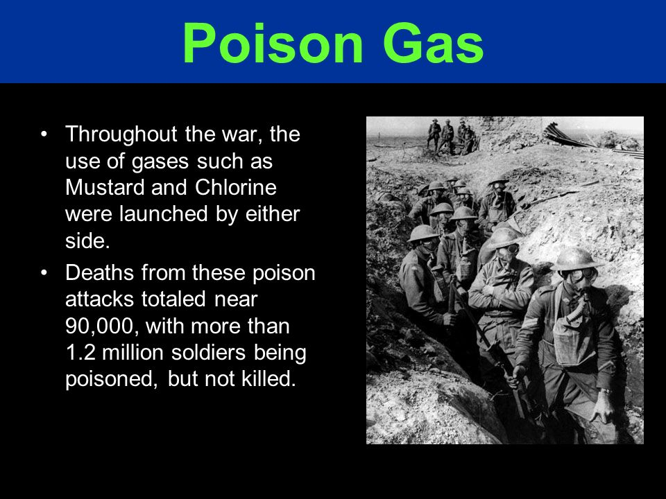 Poison Gas Throughout the war, the use of gases such as Mustard and Chlorine were launched by either side.