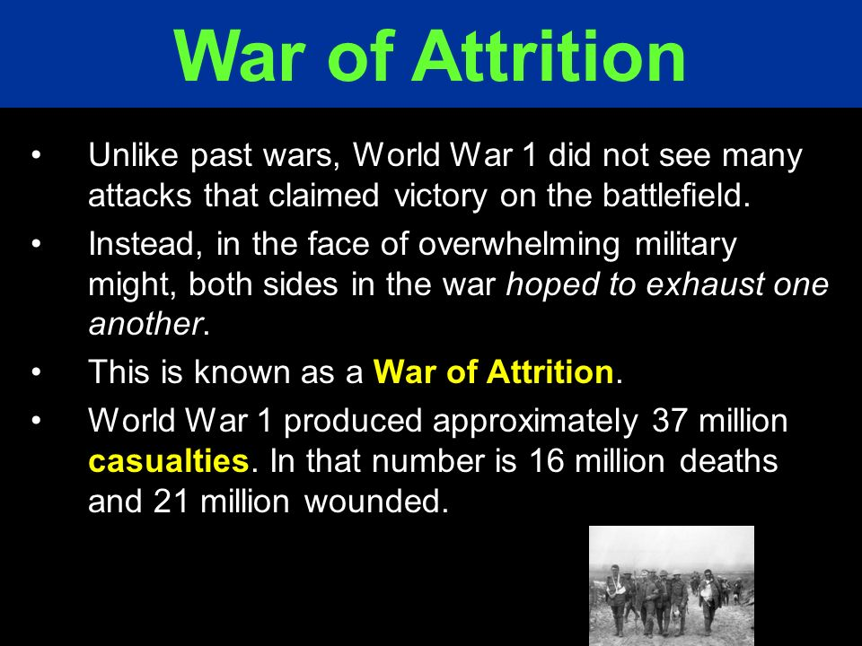 War of Attrition Unlike past wars, World War 1 did not see many attacks that claimed victory on the battlefield.