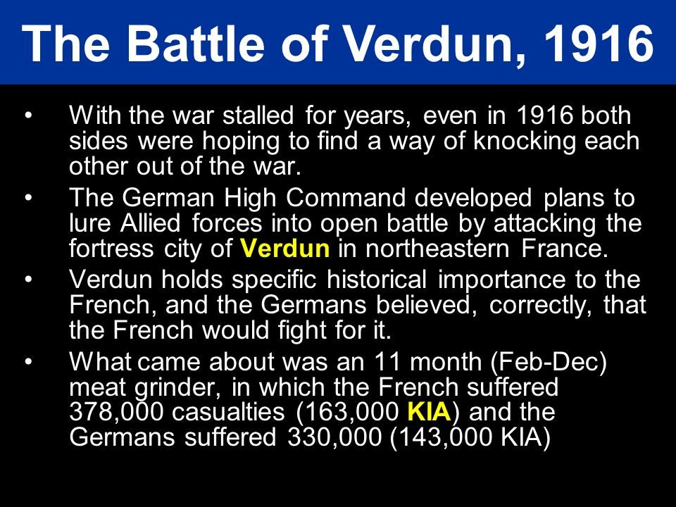 The Battle of Verdun, 1916 With the war stalled for years, even in 1916 both sides were hoping to find a way of knocking each other out of the war.