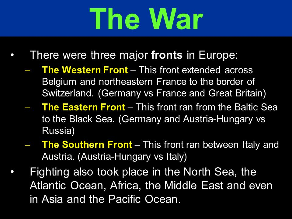 The War There were three major fronts in Europe: