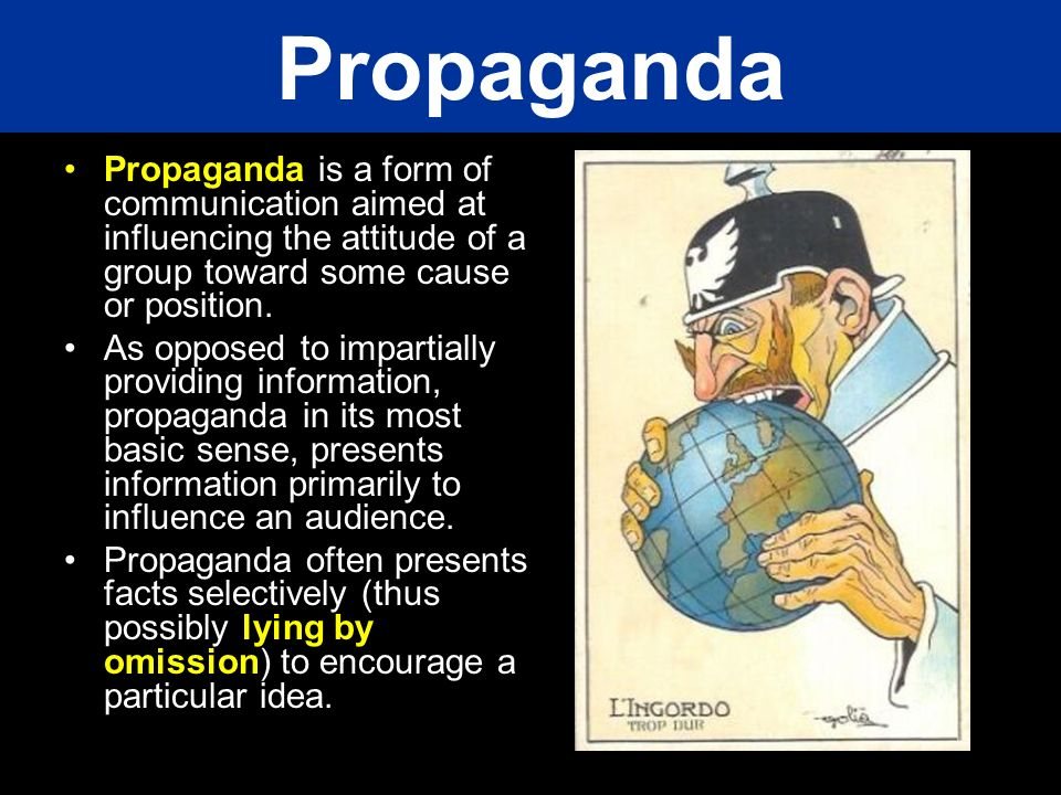 Propaganda Propaganda is a form of communication aimed at influencing the attitude of a group toward some cause or position.