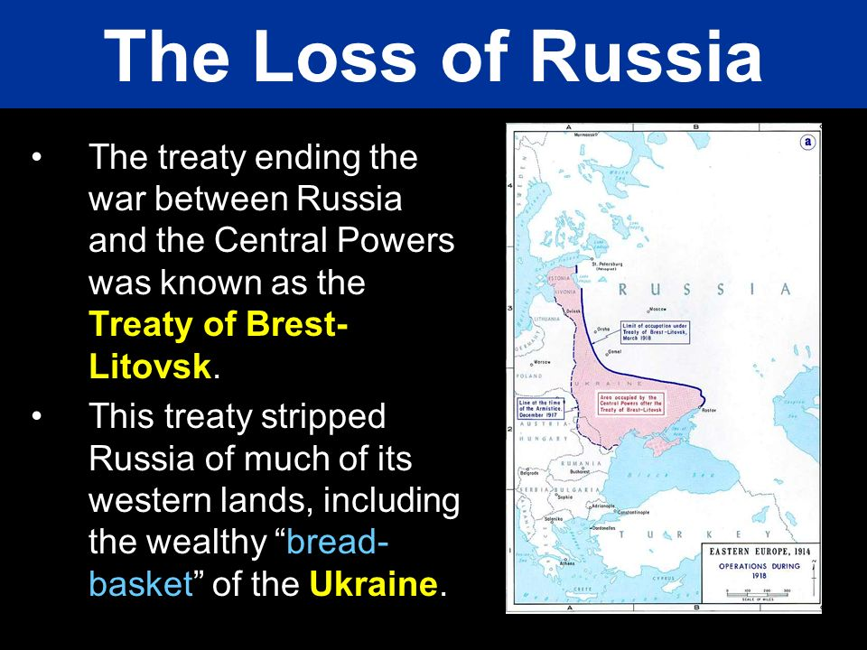 The Loss of Russia The treaty ending the war between Russia and the Central Powers was known as the Treaty of Brest-Litovsk.