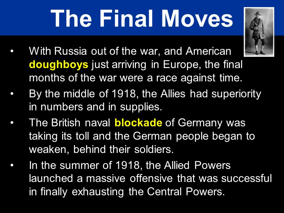 The Final Moves With Russia out of the war, and American doughboys just arriving in Europe, the final months of the war were a race against time.