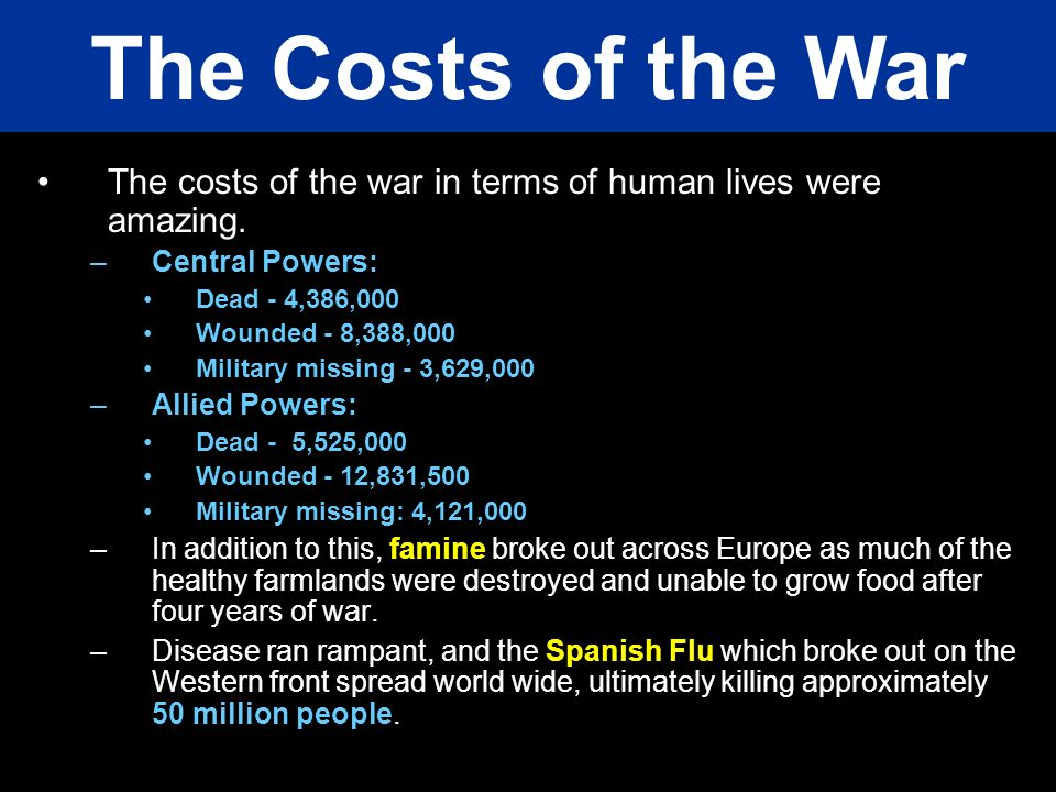 The Costs of the War The costs of the war in terms of human lives were amazing. Central Powers: Dead - 4,386,000.