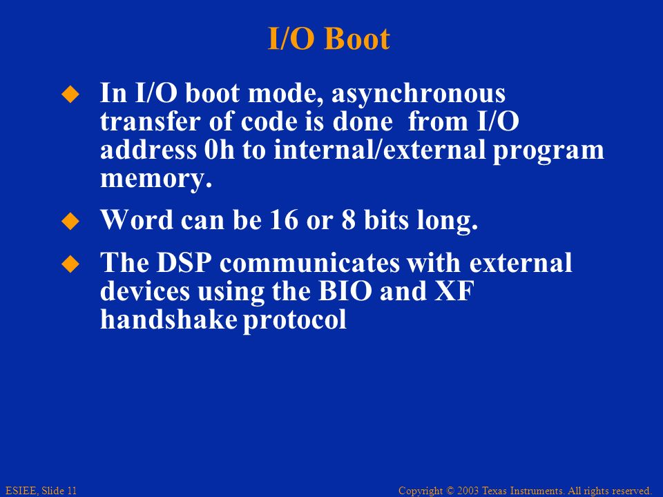 I/O Boot In I/O boot mode, asynchronous transfer of code is done from I/O address 0h to internal/external program memory.