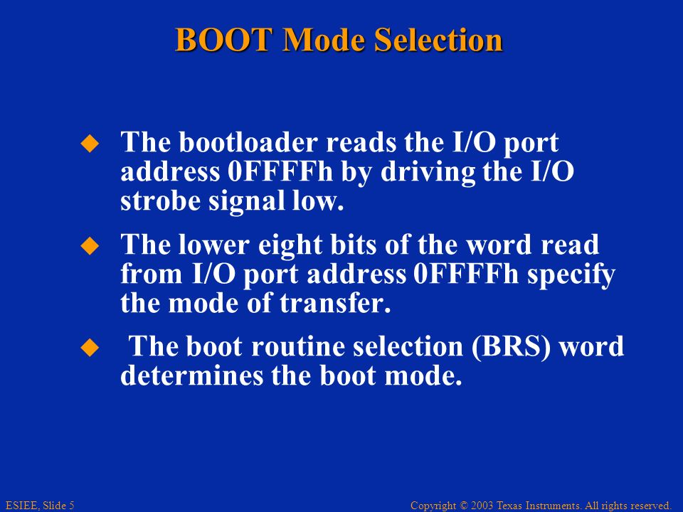 BOOT Mode Selection The bootloader reads the I/O port address 0FFFFh by driving the I/O strobe signal low.