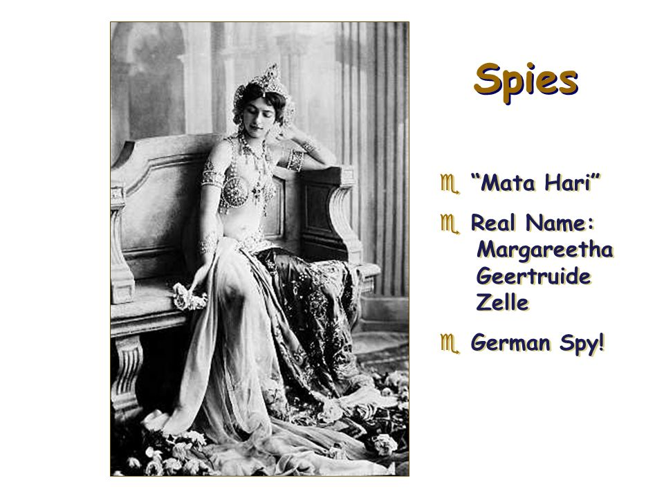 Spies Mata Hari Real Name: Margareetha Geertruide Zelle German Spy!