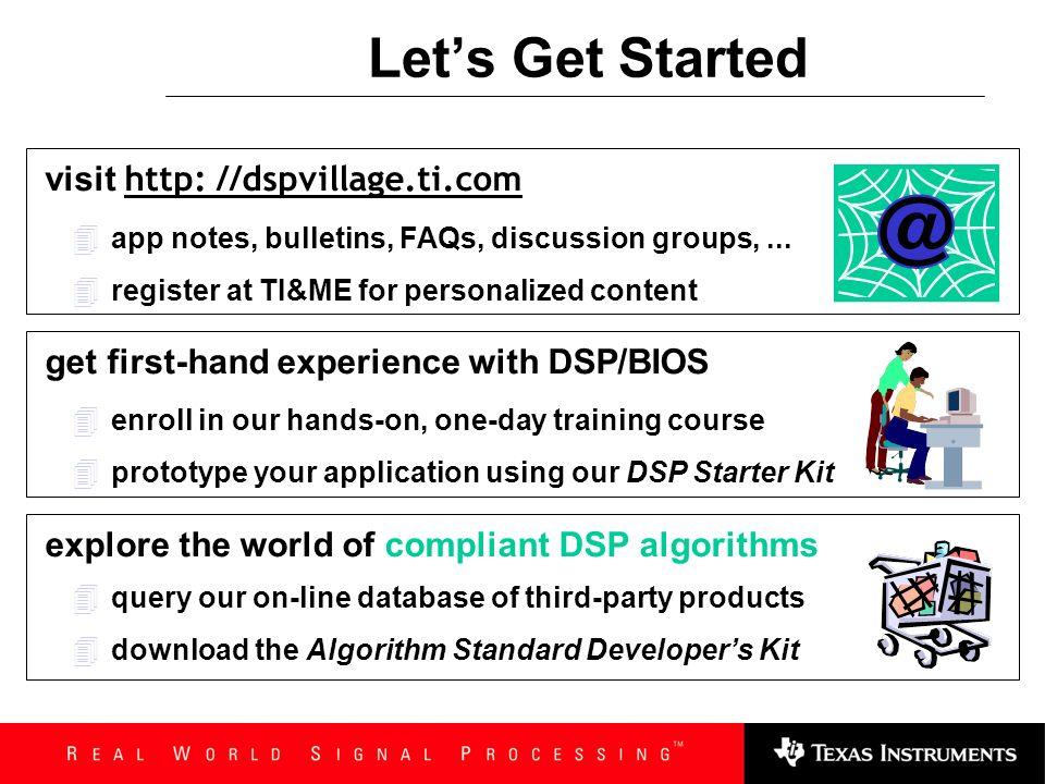 Let's Get Started visit http: //dspvillage.ti.com