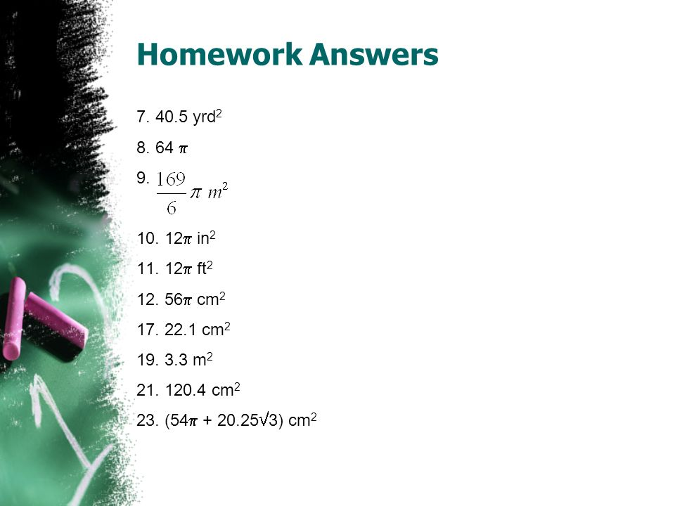 Homework Answers 7. 40.5 yrd2 8. 64  9. 10. 12 in2 11. 12 ft2
