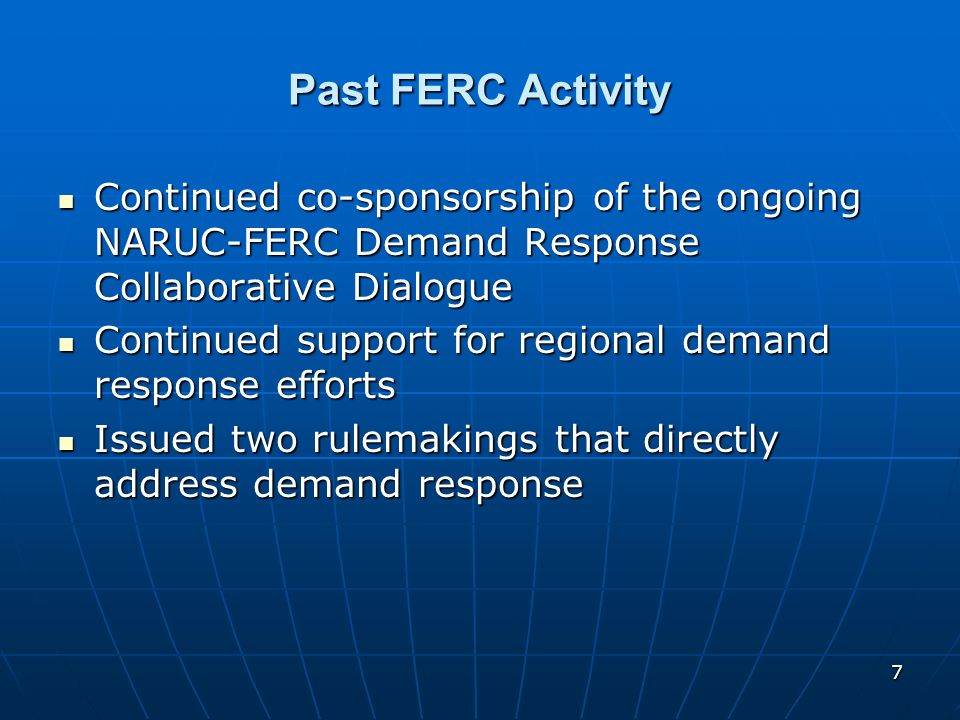 Past FERC Activity Continued co-sponsorship of the ongoing NARUC-FERC Demand Response Collaborative Dialogue.
