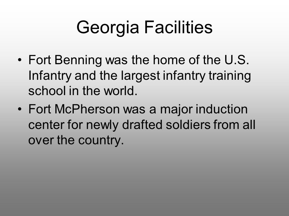Georgia Facilities Fort Benning was the home of the U.S. Infantry and the largest infantry training school in the world.