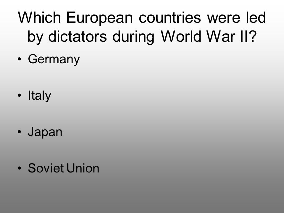 Which European countries were led by dictators during World War II