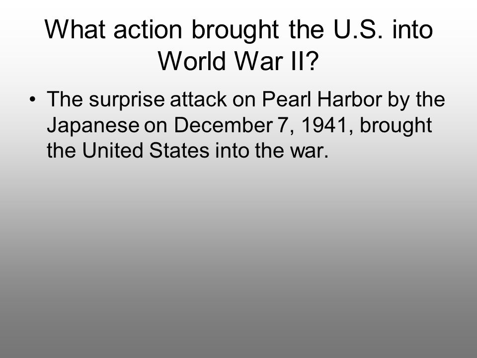 What action brought the U.S. into World War II