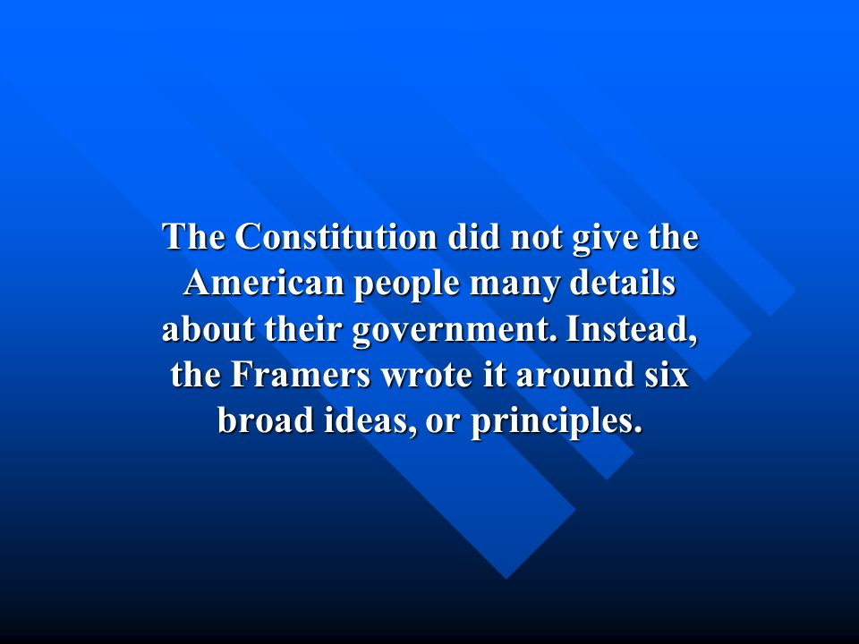The Constitution did not give the American people many details about their government.