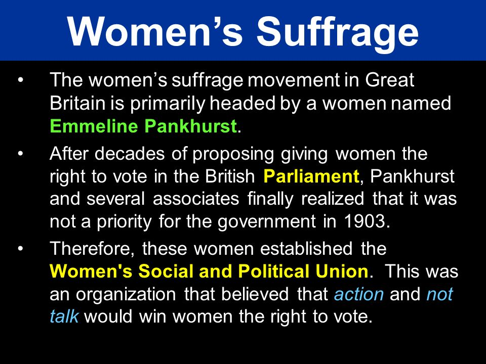 Women's Suffrage The women's suffrage movement in Great Britain is primarily headed by a women named Emmeline Pankhurst.