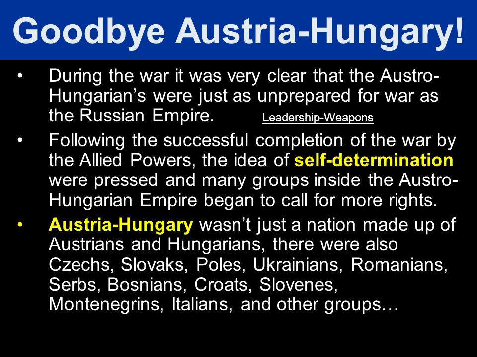 """self determination austria hungary Ever since the principle of self-determination entered the lexicon of  wilson's  views in the initial stage of the war that """"austria-hungary will go to pieces."""